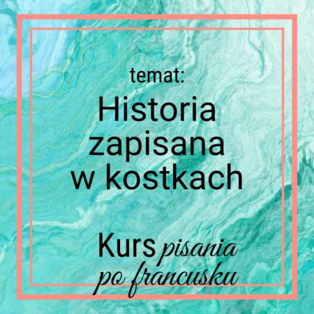 Historia zapisana w kostkach [Kurs pisania po francusku]